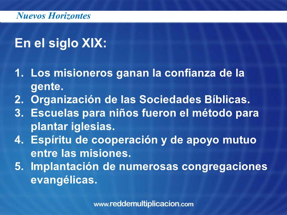 En el siglo XIX: 1.Los misioneros ganan la confianza de la gente. 2.Organización de las Sociedades Bíblicas. 3.Escuelas para niños fueron el método pa