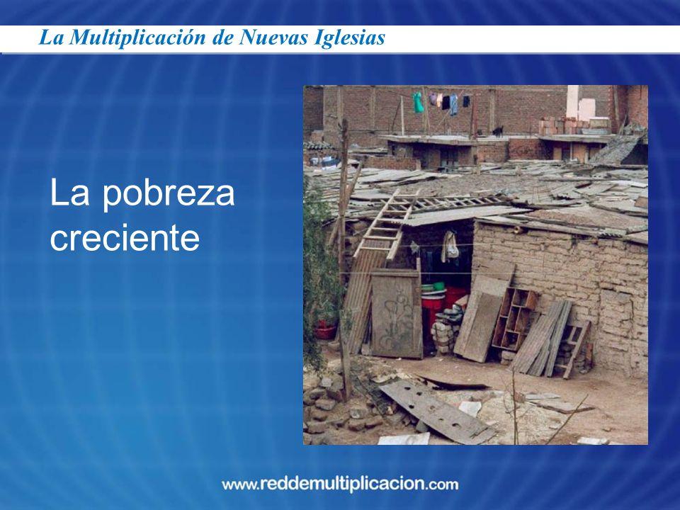 La pobreza creciente La Multiplicación de Nuevas Iglesias