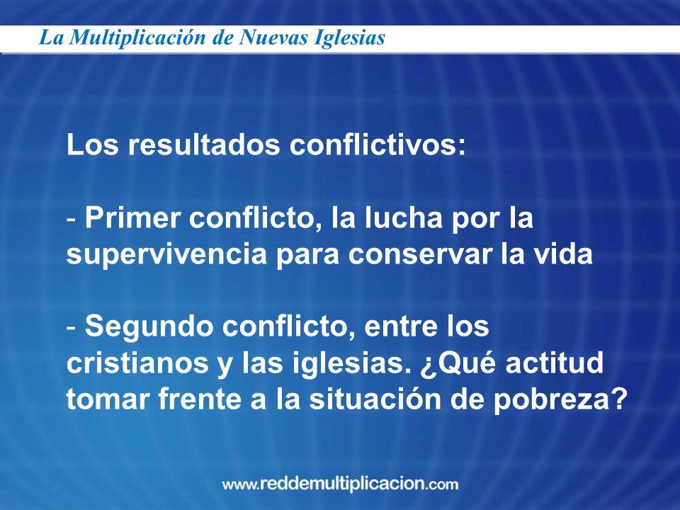 Los resultados conflictivos: - Primer conflicto, la lucha por la supervivencia para conservar la vida - Segundo conflicto, entre los cristianos y las