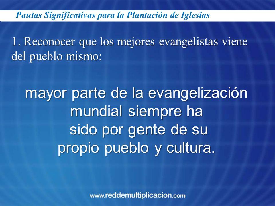 Pautas Significativas para la Plantación de Iglesias 1. Reconocer que los mejores evangelistas viene del pueblo mismo: mayor parte de la evangelizació