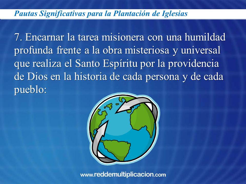 Pautas Significativas para la Plantación de Iglesias 7. Encarnar la tarea misionera con una humildad profunda frente a la obra misteriosa y universal