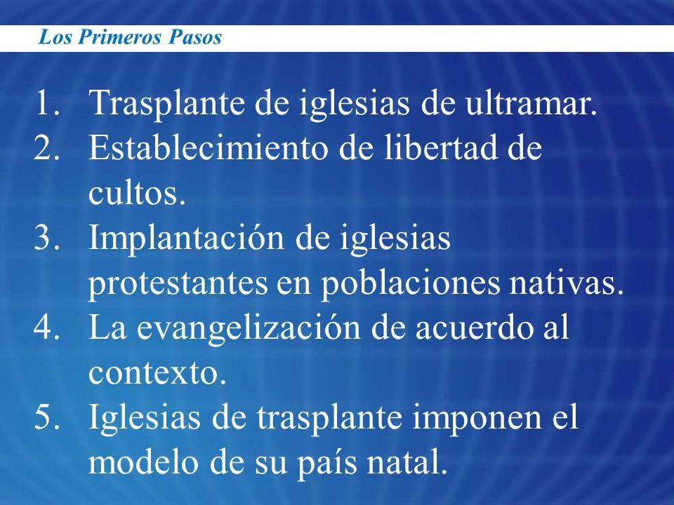1.Trasplante de iglesias de ultramar. 2.Establecimiento de libertad de cultos. 3.Implantación de iglesias protestantes en poblaciones nativas. 4.La ev