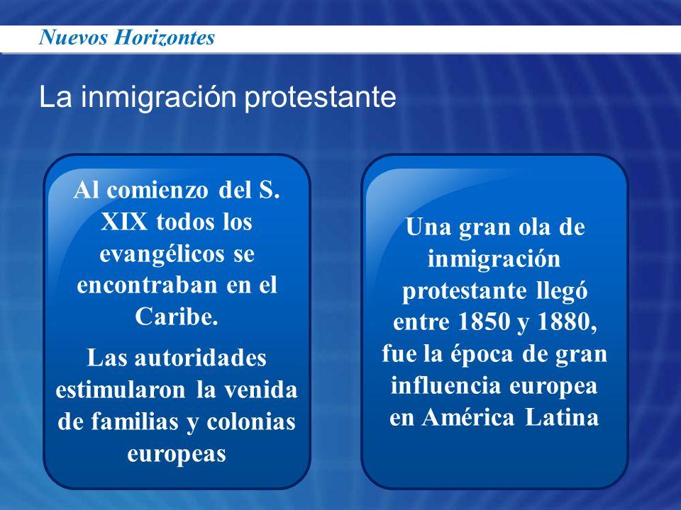La inmigración protestante Al comienzo del S. XIX todos los evangélicos se encontraban en el Caribe. Las autoridades estimularon la venida de familias