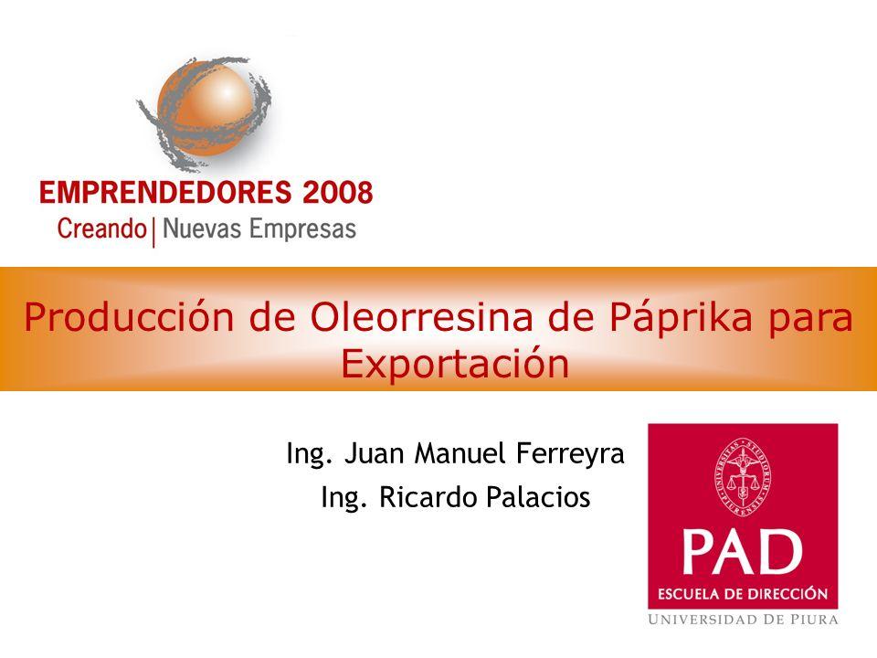 Producción de Oleorresina de Páprika para Exportación Ing. Juan Manuel Ferreyra Ing. Ricardo Palacios