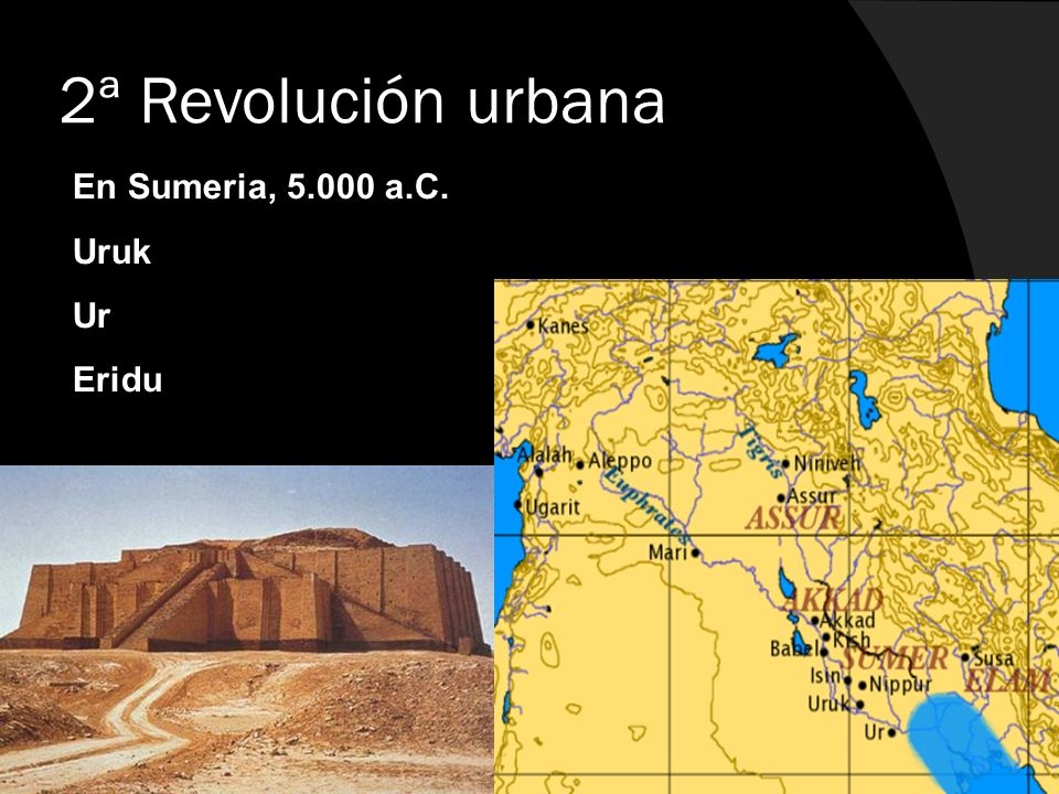 2ª Revolución urbana En Sumeria, 5.000 a.C. Uruk Ur Eridu