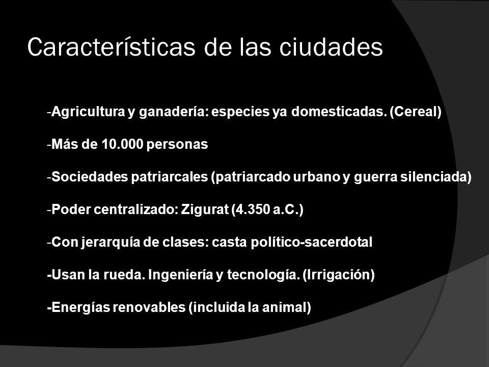 Características de las ciudades -Agricultura y ganadería: especies ya domesticadas. (Cereal) -Más de 10.000 personas -Sociedades patriarcales (patriar
