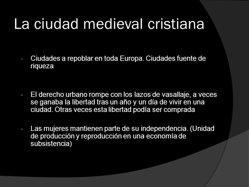 La ciudad medieval cristiana -Ciudades a repoblar en toda Europa. Ciudades fuente de riqueza -El derecho urbano rompe con los lazos de vasallaje, a ve