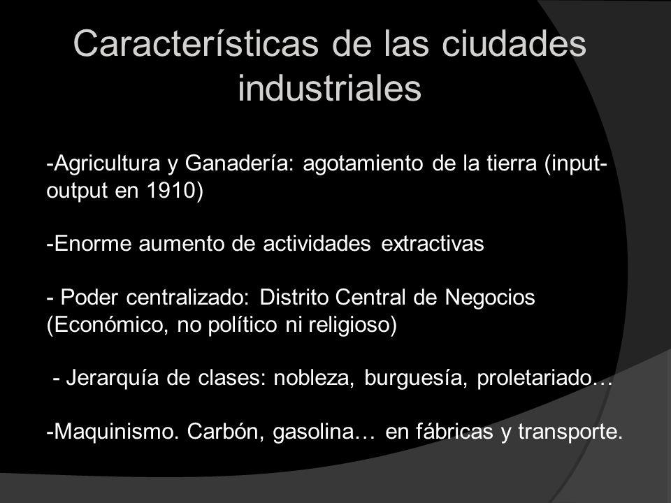 Características de las ciudades industriales -Agricultura y Ganadería: agotamiento de la tierra (input- output en 1910) -Enorme aumento de actividades