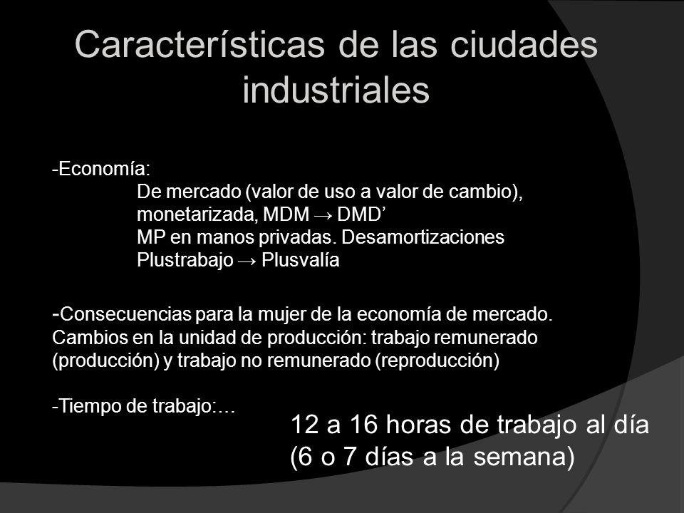 Características de las ciudades industriales -Economía: De mercado (valor de uso a valor de cambio), monetarizada, MDM DMD MP en manos privadas. Desam