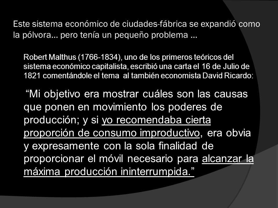 Este sistema económico de ciudades-fábrica se expandió como la pólvora… pero tenía un pequeño problema … Robert Malthus (1766-1834), uno de los primer