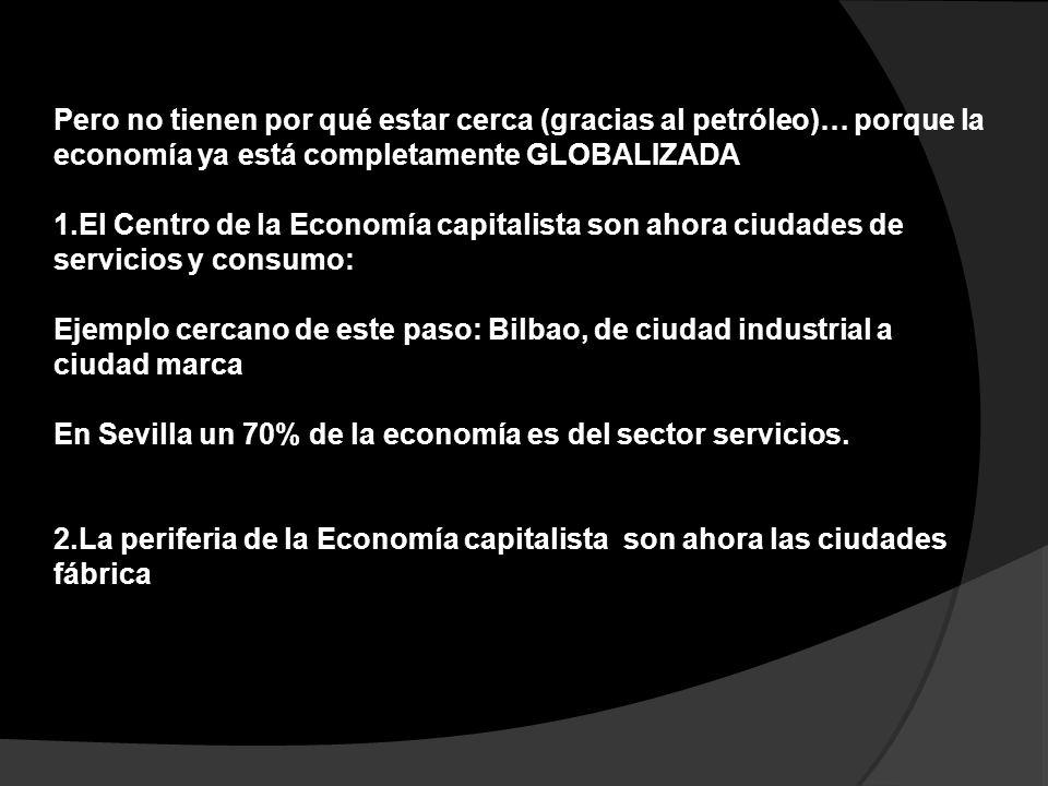 Pero no tienen por qué estar cerca (gracias al petróleo)… porque la economía ya está completamente GLOBALIZADA 1.El Centro de la Economía capitalista
