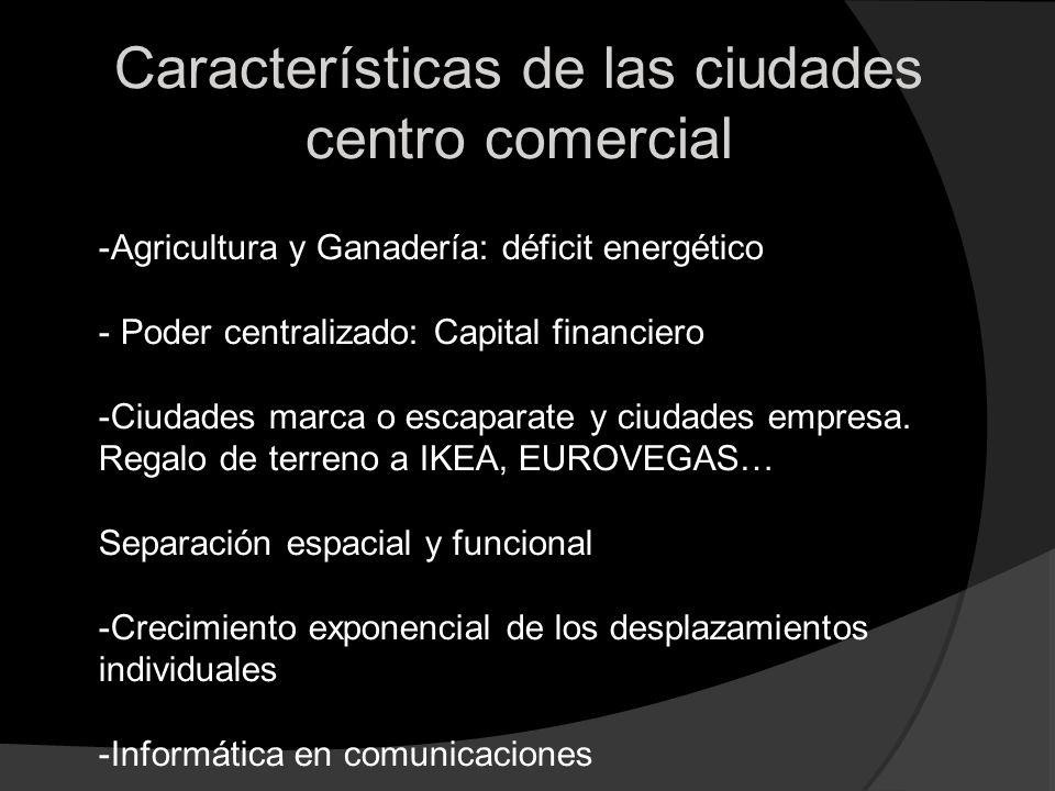 Características de las ciudades centro comercial -Agricultura y Ganadería: déficit energético - Poder centralizado: Capital financiero -Ciudades marca