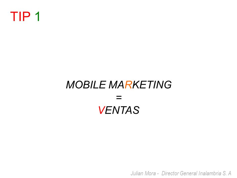 Julian Mora - Director General Inalambria S. A MOBILE MARKETING = VENTAS TIP 1