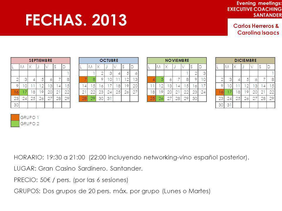 FECHAS. 2013 HORARIO: 19:30 a 21:00 (22:00 incluyendo networking-vino español posterior). LUGAR: Gran Casino Sardinero. Santander. PRECIO: 50 / pers.