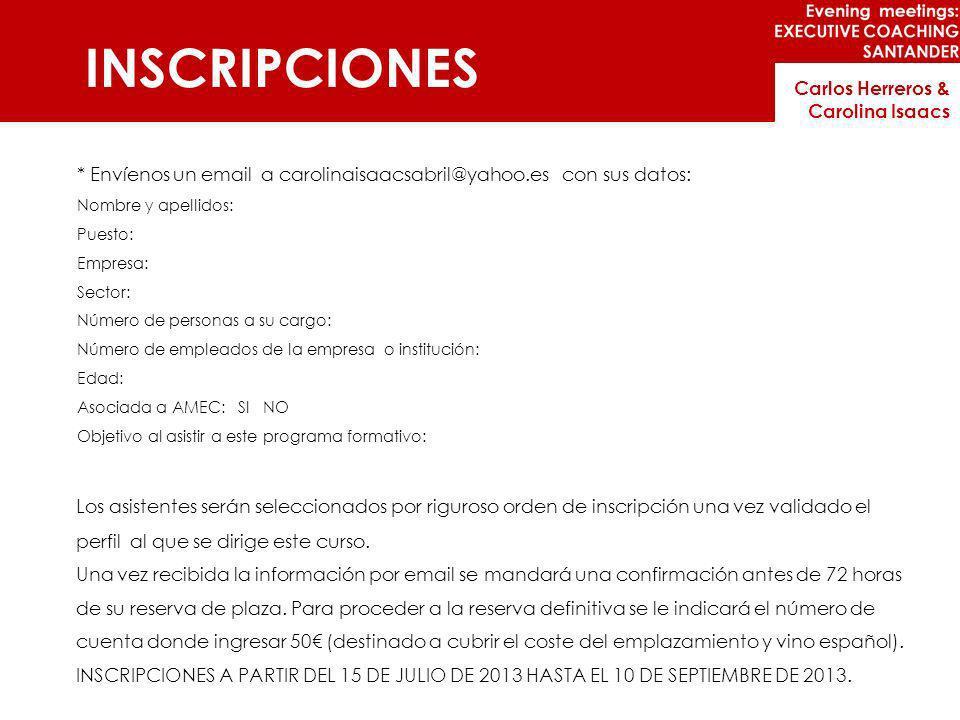 INSCRIPCIONES * Envíenos un email a carolinaisaacsabril@yahoo.es con sus datos: Nombre y apellidos: Puesto: Empresa: Sector: Número de personas a su c