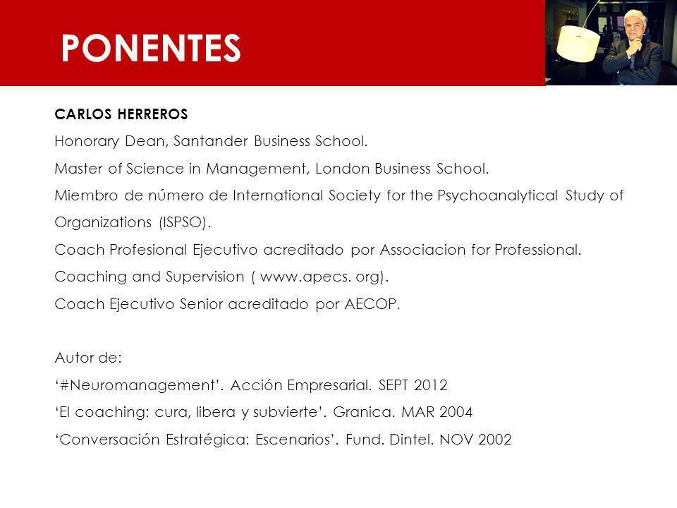 PONENTES CARLOS HERREROS Honorary Dean, Santander Business School. Master of Science in Management, London Business School. Miembro de número de Inter
