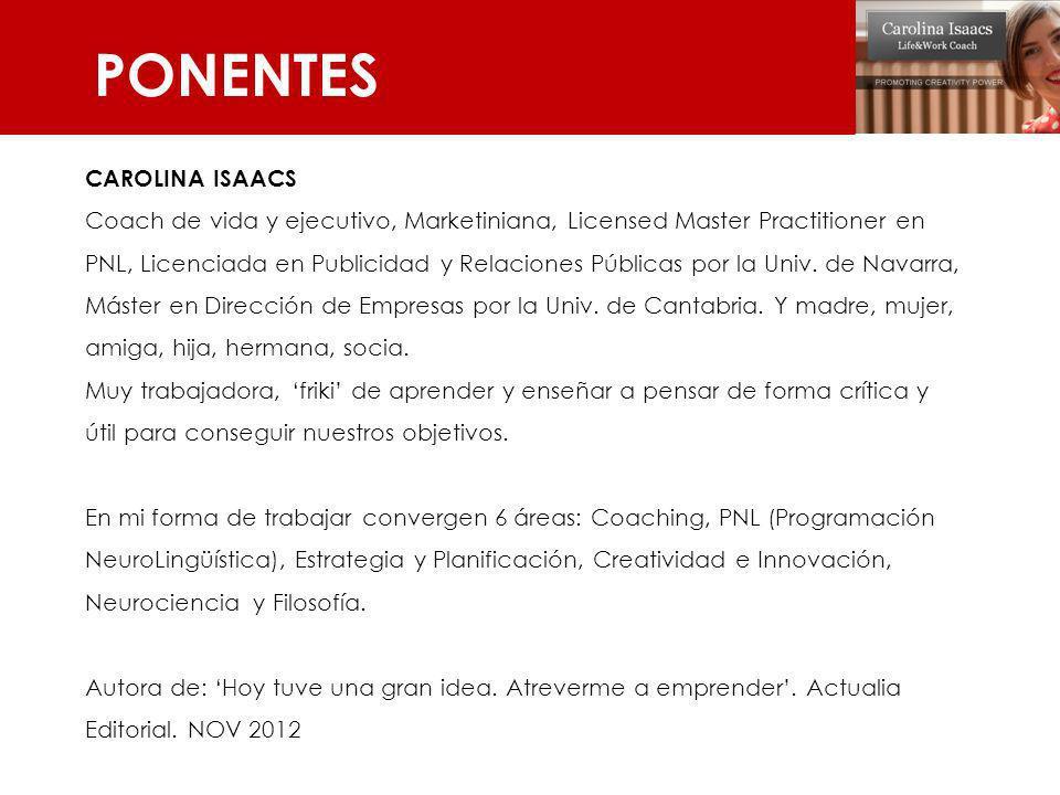CAROLINA ISAACS Coach de vida y ejecutivo, Marketiniana, Licensed Master Practitioner en PNL, Licenciada en Publicidad y Relaciones Públicas por la Un