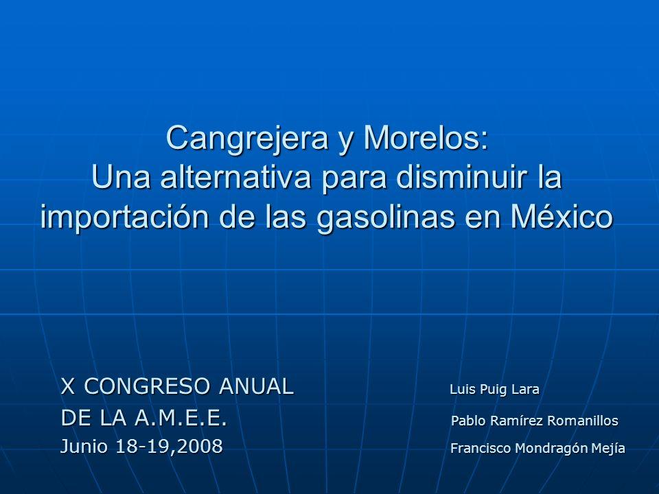 Cangrejera y Morelos: Una alternativa para disminuir la importación de las gasolinas en México X CONGRESO ANUAL Luis Puig Lara X CONGRESO ANUAL Luis P