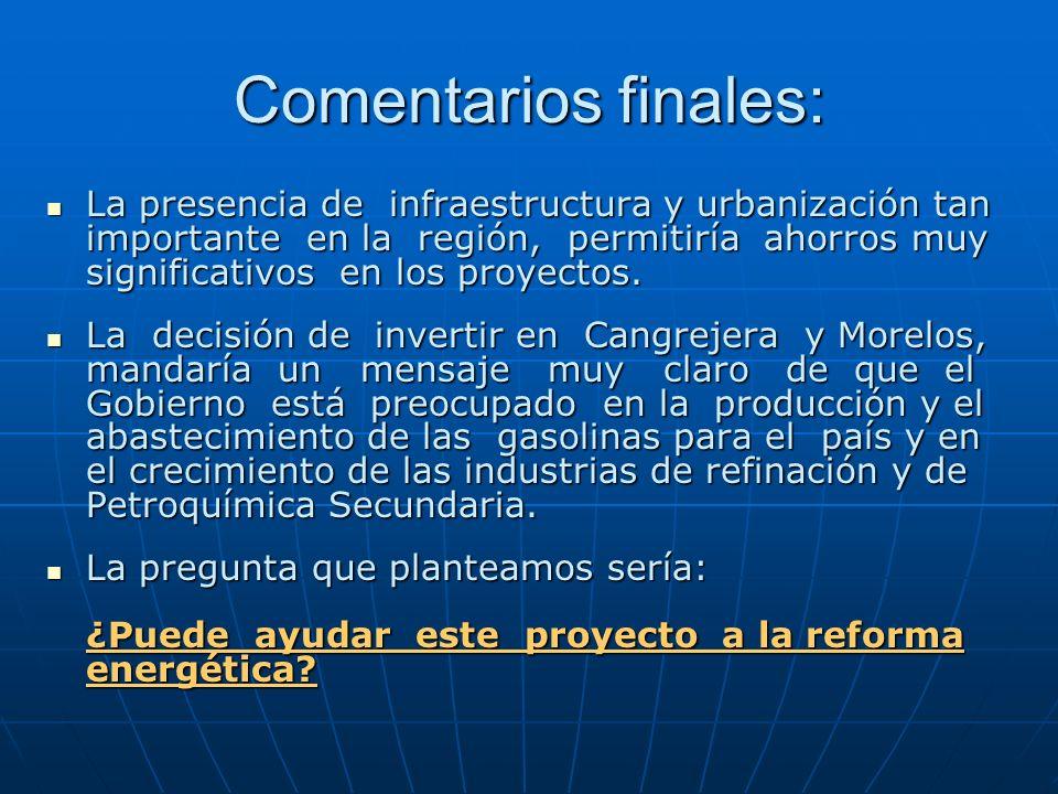 Comentarios finales: La presencia de infraestructura y urbanización tan importante en la región, permitiría ahorros muy significativos en los proyecto