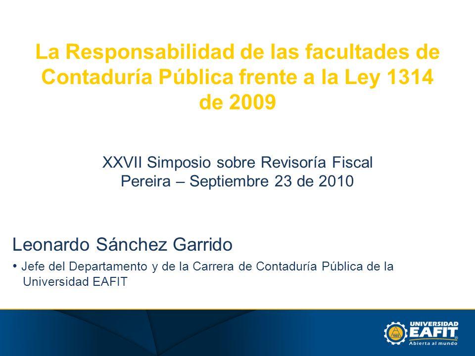 La Responsabilidad de las facultades de Contaduría Pública frente a la Ley 1314 de 2009 XXVII Simposio sobre Revisoría Fiscal Pereira – Septiembre 23