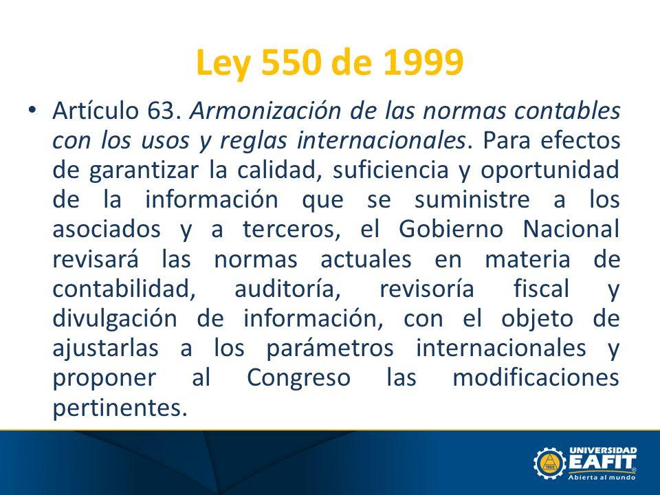 Ley 550 de 1999 Artículo 63. Armonización de las normas contables con los usos y reglas internacionales. Para efectos de garantizar la calidad, sufici
