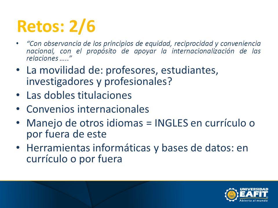 Retos: 2/6 Con observancia de los principios de equidad, reciprocidad y conveniencia nacional, con el propósito de apoyar la internacionalización de l