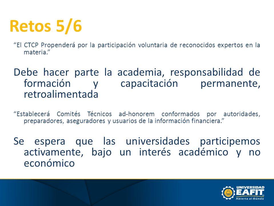 Retos 5/6 El CTCP Propenderá por la participación voluntaria de reconocidos expertos en la materia. Debe hacer parte la academia, responsabilidad de f