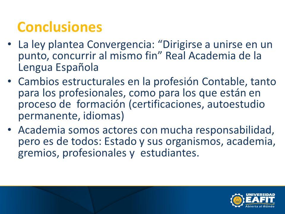 Conclusiones La ley plantea Convergencia: Dirigirse a unirse en un punto, concurrir al mismo fin Real Academia de la Lengua Española Cambios estructur