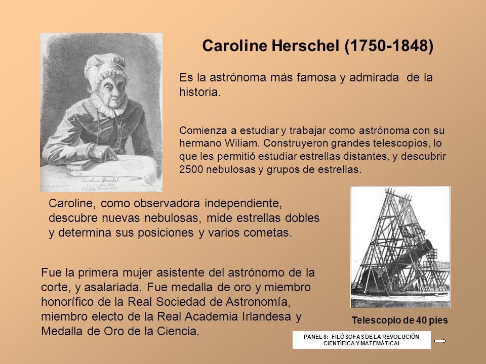Caroline Herschel (1750-1848) Telescopio de 40 pies Comienza a estudiar y trabajar como astrónoma con su hermano Wiliam. Construyeron grandes telescop