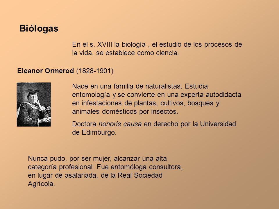 Biólogas Eleanor Ormerod (1828-1901) En el s. XVIII la biología, el estudio de los procesos de la vida, se establece como ciencia. Nace en una familia