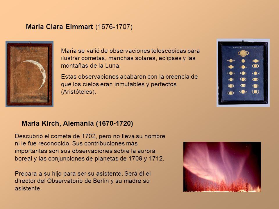 Maria Clara Eimmart (1676-1707) Maria se valió de observaciones telescópicas para ilustrar cometas, manchas solares, eclipses y las montañas de la Lun