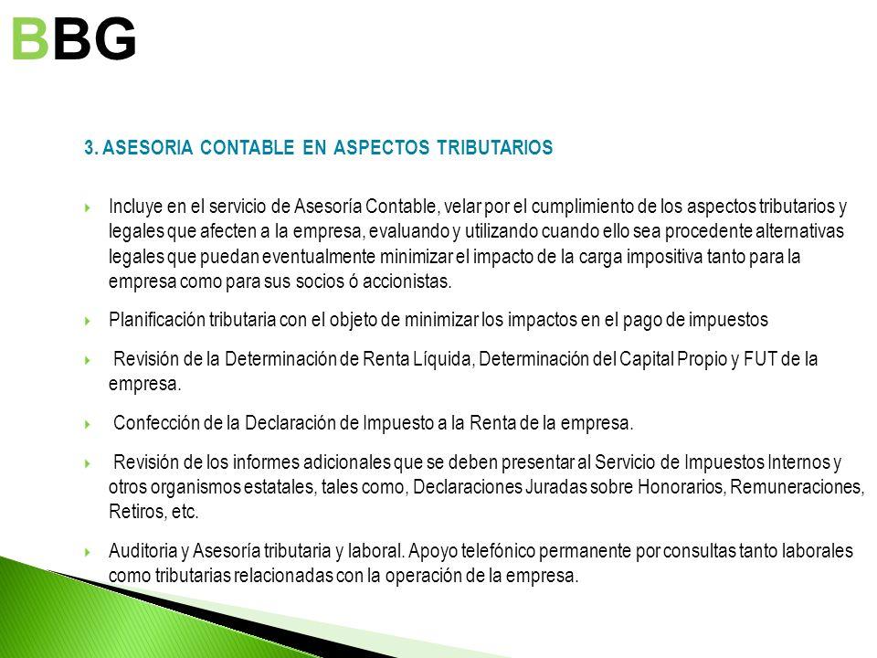 3. ASESORIA CONTABLE EN ASPECTOS TRIBUTARIOS Incluye en el servicio de Asesoría Contable, velar por el cumplimiento de los aspectos tributarios y lega