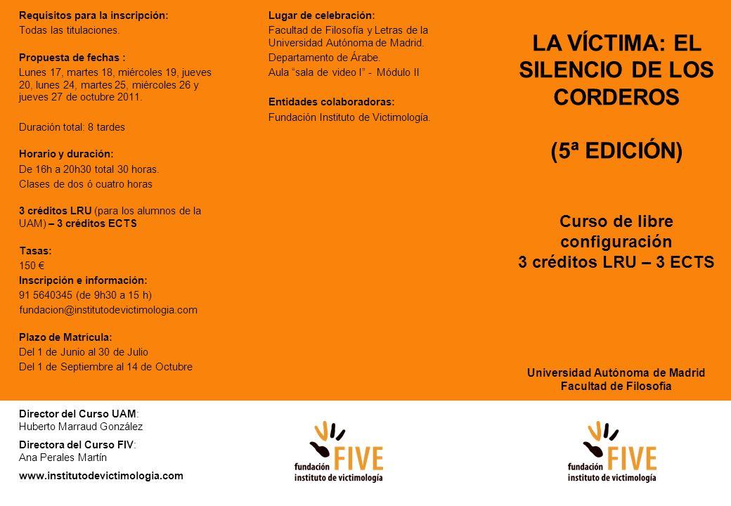 LA VÍCTIMA: EL SILENCIO DE LOS CORDEROS (5ª EDICIÓN) Curso de libre configuración 3 créditos LRU – 3 ECTS Universidad Autónoma de Madrid Facultad de F