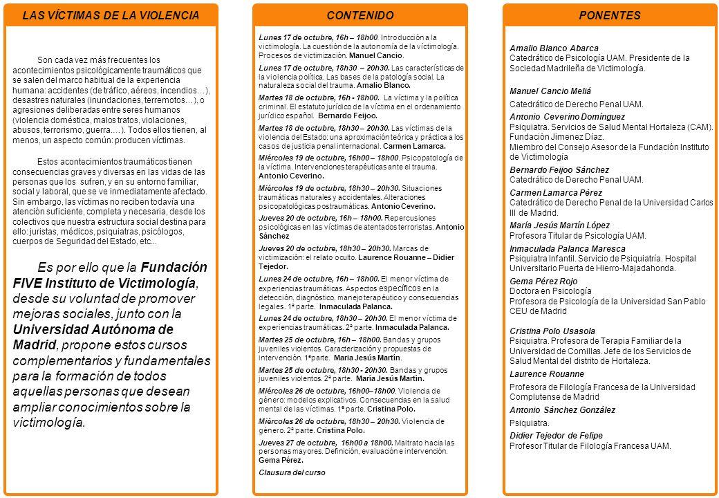PONENTESCONTENIDOLAS VÍCTIMAS DE LA VIOLENCIA Lunes 17 de octubre, 16h – 18h00. Introducción a la victimología. La cuestión de la autonomía de la víct