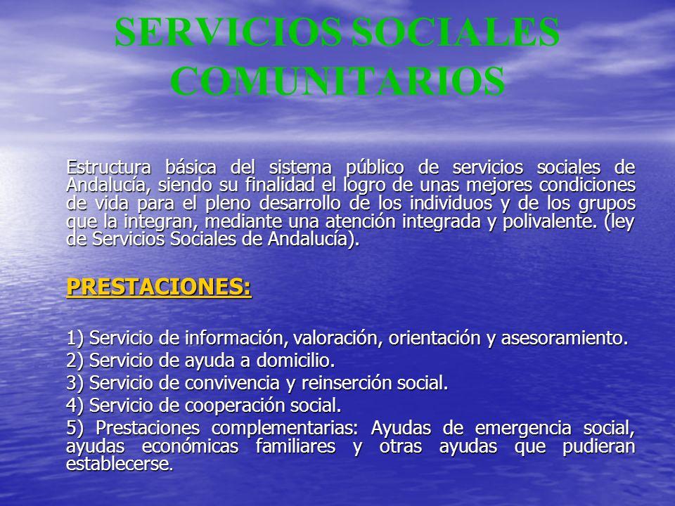 SERVICIOS SOCIALES COMUNITARIOS Estructura básica del sistema público de servicios sociales de Andalucía, siendo su finalidad el logro de unas mejores