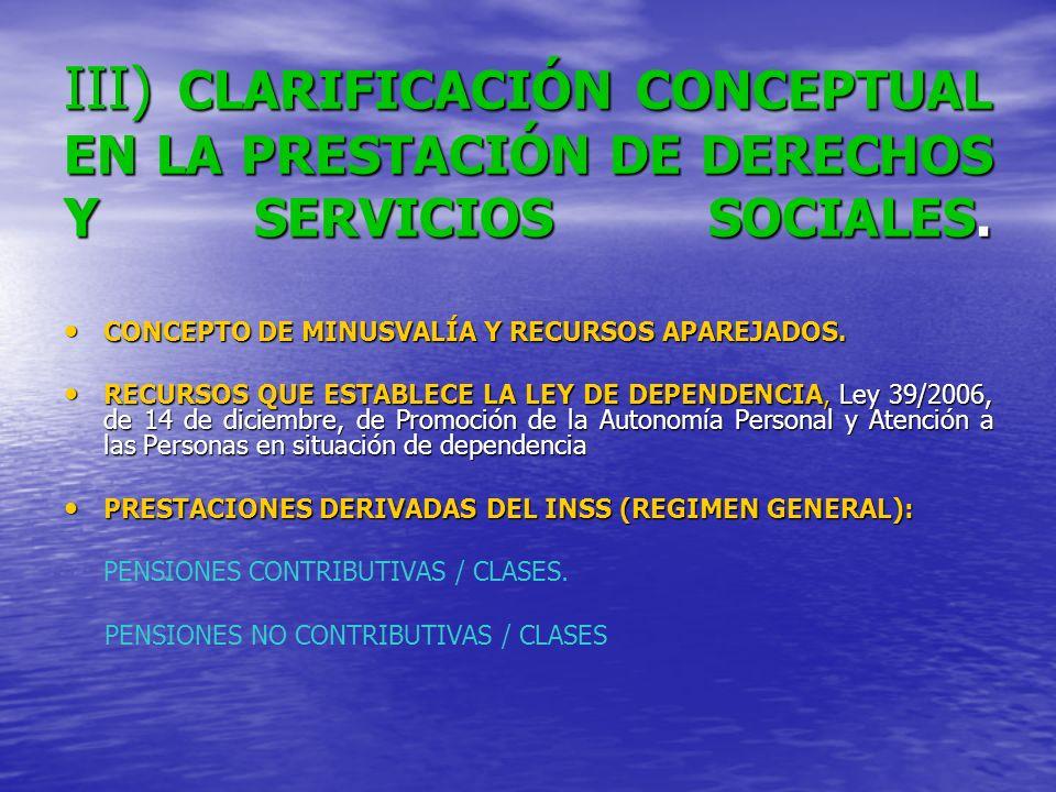 III) CLARIFICACIÓN CONCEPTUAL EN LA PRESTACIÓN DE DERECHOS Y SERVICIOS SOCIALES. CONCEPTO DE MINUSVALÍA Y RECURSOS APAREJADOS. CONCEPTO DE MINUSVALÍA