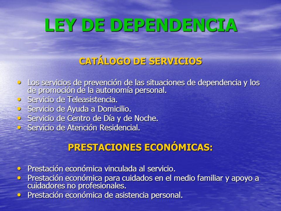LEY DE DEPENDENCIA CATÁLOGO DE SERVICIOS Los servicios de prevención de las situaciones de dependencia y los de promoción de la autonomía personal. Lo