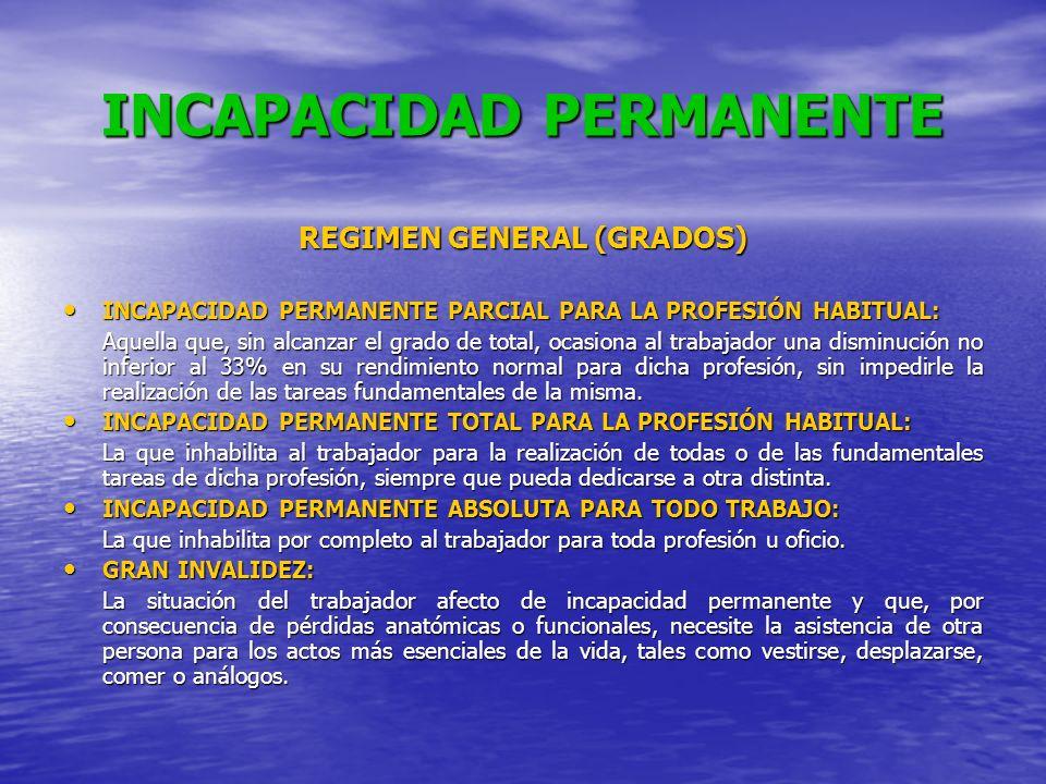 INCAPACIDAD PERMANENTE REGIMEN GENERAL (GRADOS) INCAPACIDAD PERMANENTE PARCIAL PARA LA PROFESIÓN HABITUAL: INCAPACIDAD PERMANENTE PARCIAL PARA LA PROF