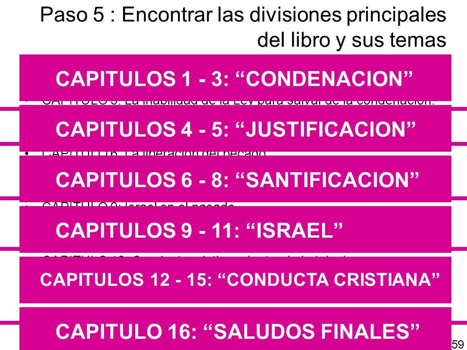 Paso 5 : Encontrar las divisiones principales del libro y sus temas CAPITULO 1: El Rechazo universal de la revelación general de Dios. CAPITULO 2: Tan