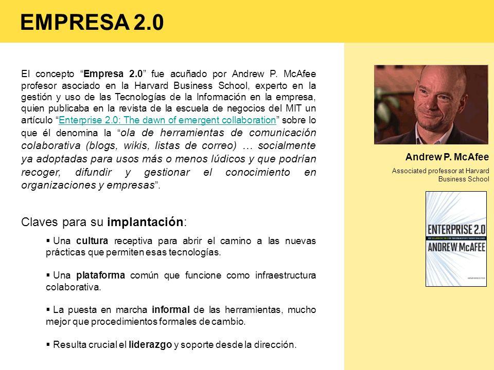 EMPRESA 2.0 Andrew P. McAfee Associated professor at Harvard Business School El concepto Empresa 2.0 fue acuñado por Andrew P. McAfee profesor asociad
