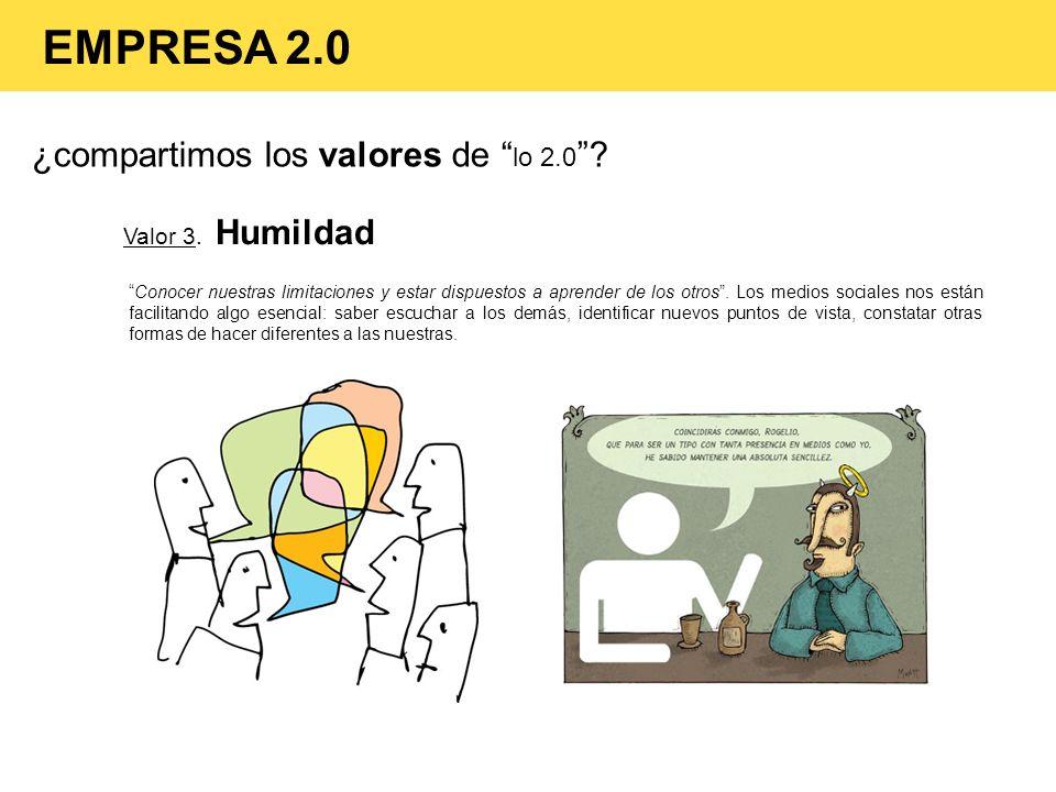 ¿compartimos los valores de lo 2.0 ? Valor 3. Humildad Conocer nuestras limitaciones y estar dispuestos a aprender de los otros. Los medios sociales n