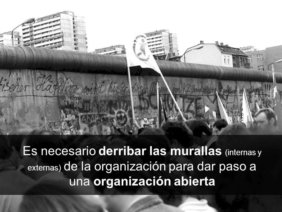 Es necesario derribar las murallas (internas y externas) de la organización para dar paso a una organización abierta