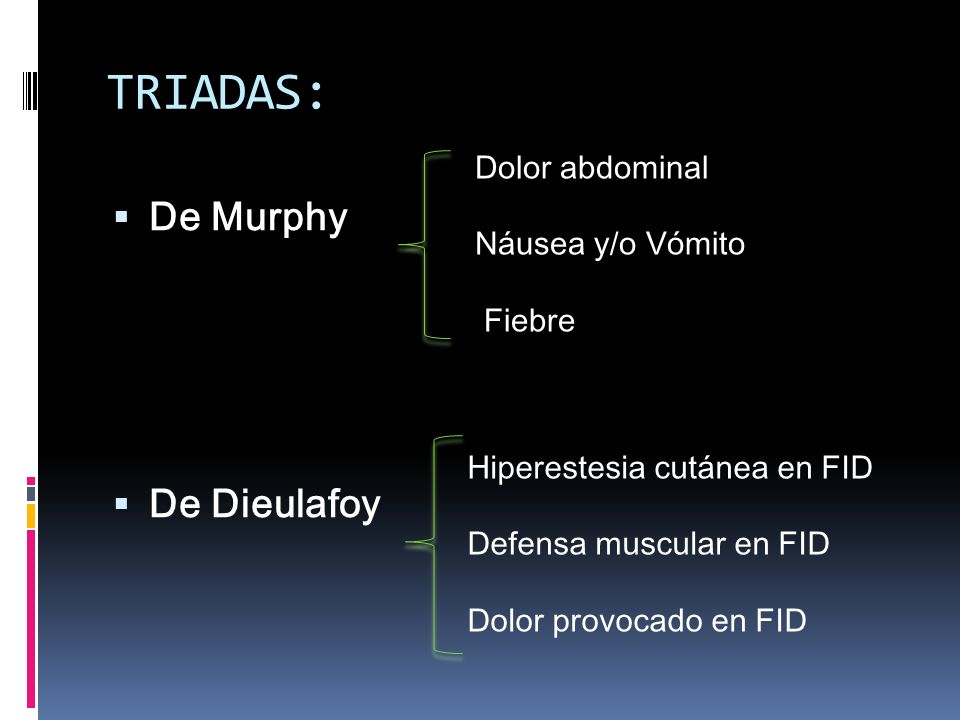 TRIADAS: De Murphy De Dieulafoy Dolor abdominal Náusea y/o Vómito Fiebre Hiperestesia cutánea en FID Defensa muscular en FID Dolor provocado en FID
