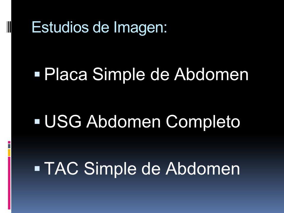 Estudios de Imagen: Placa Simple de Abdomen USG Abdomen Completo TAC Simple de Abdomen