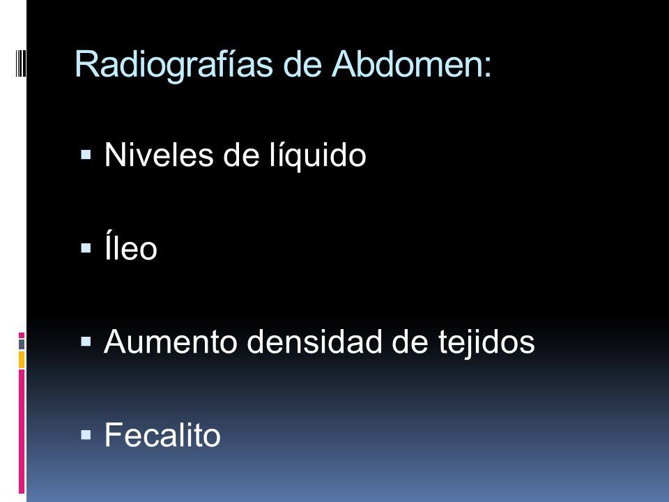 Radiografías de Abdomen: Niveles de líquido Íleo Aumento densidad de tejidos Fecalito