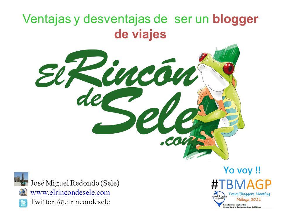 Ventajas y desventajas de ser un blogger de viajes José Miguel Redondo (Sele) www.elrincondesele.com Twitter: @elrincondesele www.elrincondesele.com