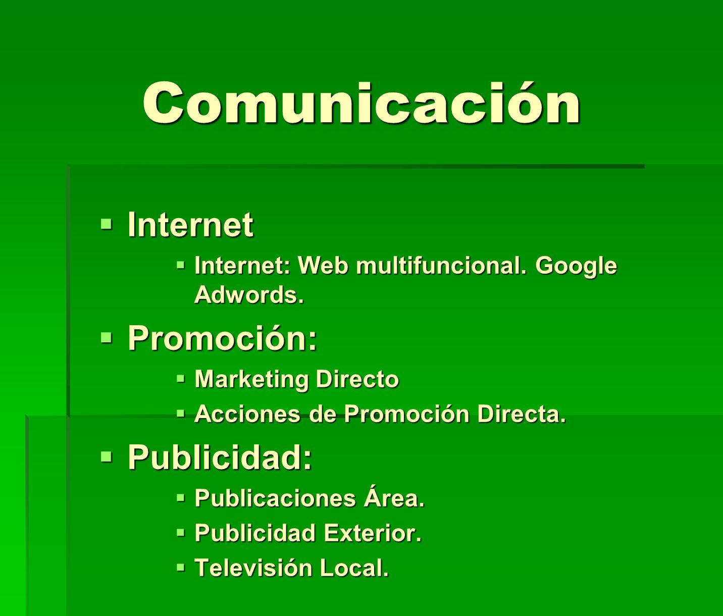 Comunicación Internet Internet Internet: Web multifuncional. Google Adwords. Internet: Web multifuncional. Google Adwords. Promoción: Promoción: Marke