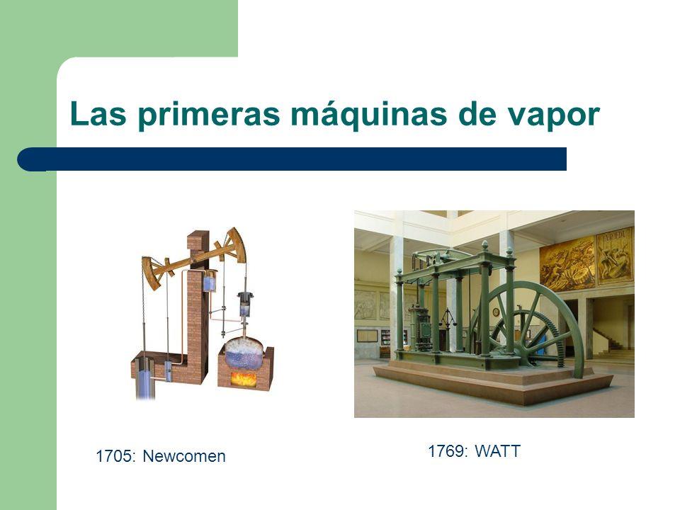 Las primeras máquinas de vapor 1705: Newcomen 1769: WATT
