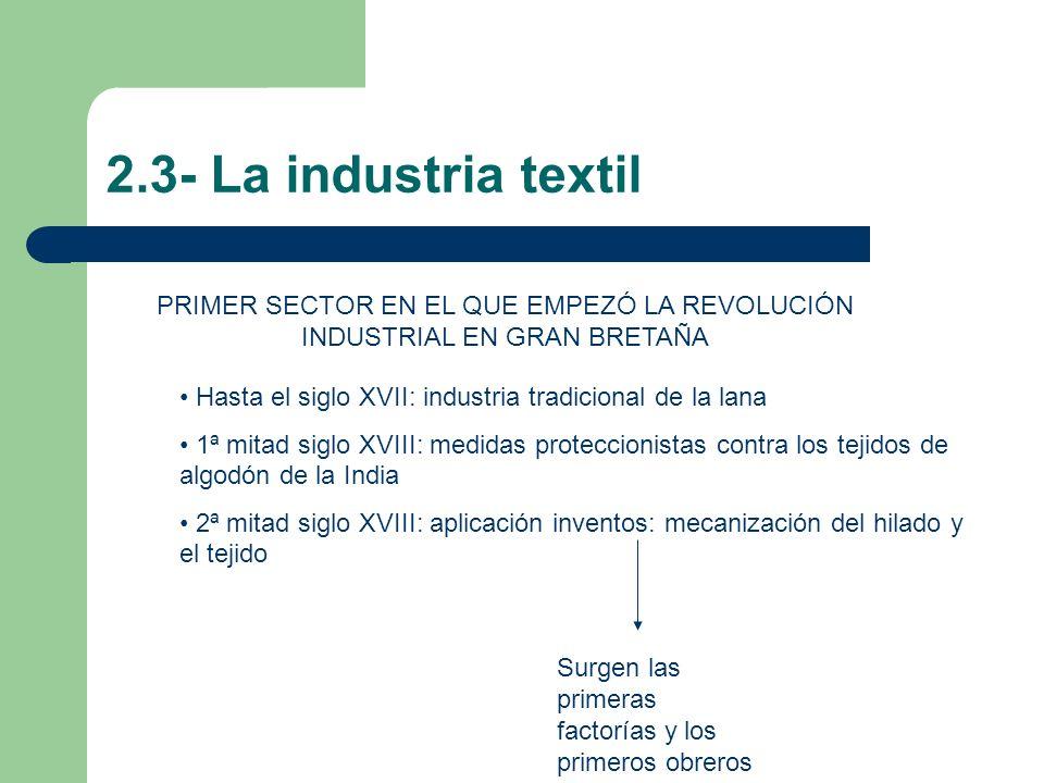 2.3- La industria textil PRIMER SECTOR EN EL QUE EMPEZÓ LA REVOLUCIÓN INDUSTRIAL EN GRAN BRETAÑA Hasta el siglo XVII: industria tradicional de la lana