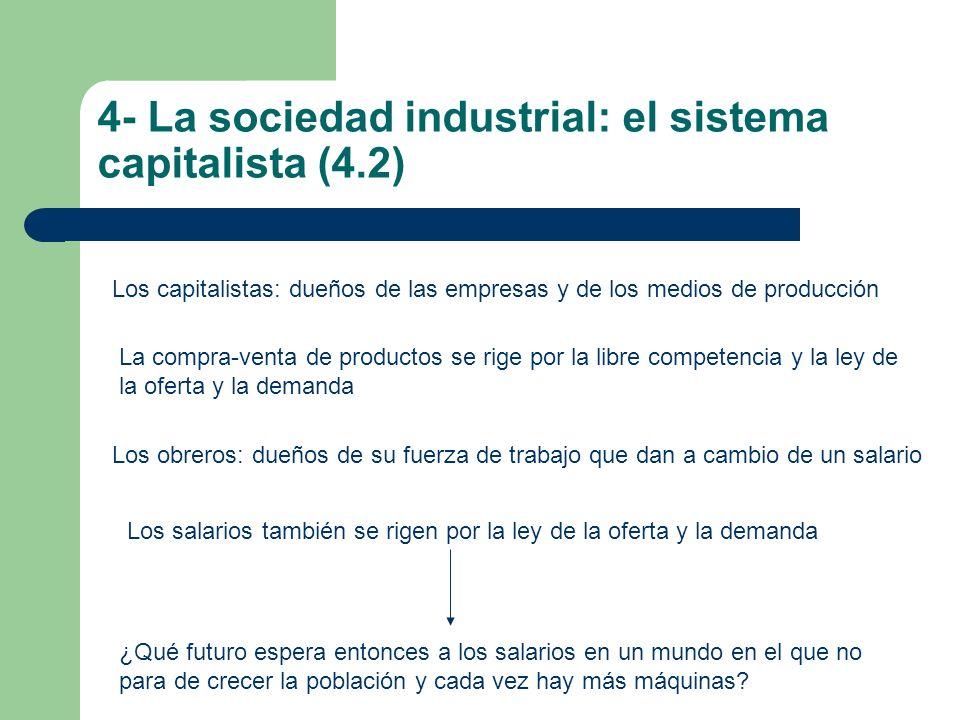 4- La sociedad industrial: el sistema capitalista (4.2) Los capitalistas: dueños de las empresas y de los medios de producción Los obreros: dueños de